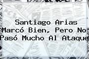 <b>Santiago Arias</b> Marcó Bien, Pero No Pasó Mucho Al Ataque
