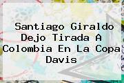 <b>Santiago Giraldo</b> Dejo Tirada A Colombia En La Copa Davis