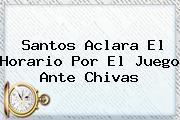Santos Aclara El Horario Por El Juego Ante <b>Chivas</b>