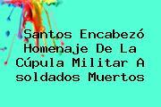 soldados muertos. Santos encabezó homenaje de la cúpula militar a soldados muertos, Enlaces, Imágenes, Videos y Tweets
