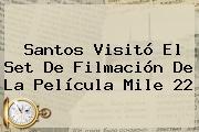 Santos Visitó El Set De Filmación De La Película <b>Mile 22</b>