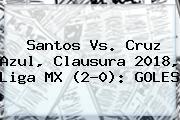 <b>Santos Vs</b>. <b>Cruz Azul</b>, Clausura 2018, Liga MX (2-0): GOLES