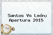 <b>Santos Vs León</b>; Apertura 2015