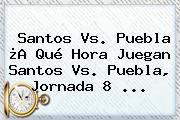 Santos Vs. Puebla ¿A Qué Hora Juegan Santos Vs. Puebla, <b>Jornada 8</b> <b>...</b>