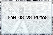 <b>SANTOS VS PUMAS</b>