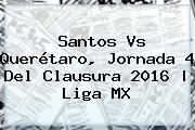 <b>Santos Vs Querétaro</b>, Jornada 4 Del Clausura 2016   Liga MX