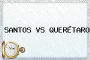 <b>SANTOS VS QUERÉTARO</b>