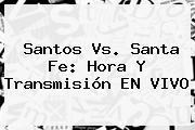 <b>Santos Vs</b>. <b>Santa Fe</b>: Hora Y Transmisión EN VIVO