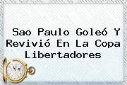 Sao Paulo Goleó Y Revivió En La <b>Copa Libertadores</b>