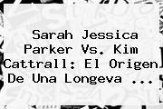 Sarah Jessica Parker Vs. <b>Kim Cattrall</b>: El Origen De Una Longeva ...