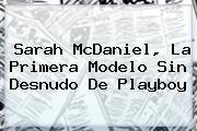 <b>Sarah McDaniel</b>, La Primera Modelo Sin Desnudo De Playboy