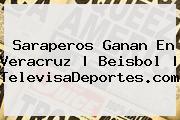 Saraperos Ganan En Veracruz | Beisbol | <b>TelevisaDeportes</b>.com