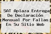 <b>SAT</b> Aplaza Entrega De Declaración Mensual Por Fallas En Su Sitio Web