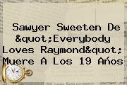 <b>Sawyer Sweeten</b> De &quot;Everybody Loves Raymond&quot; Muere A Los 19 Años