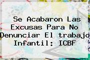 Se Acabaron Las Excusas Para No Denunciar El <b>trabajo Infantil</b>: ICBF