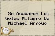 Se Acabaron Los Goles Milagro De <b>Michael Arroyo</b>