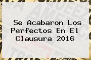 <i>Se Acabaron Los Perfectos En El Clausura 2016</i>