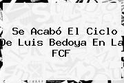 Se Acabó El Ciclo De <b>Luis Bedoya</b> En La FCF