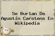 Se Burlan De <b>Agustín Carstens</b> En Wikipedia