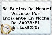 Se Burlan De <b>Manuel Velasco</b> Por Incidente En Noche De &#039;El Grito&#039;