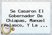 Anahi. Se casaron el gobernador de Chiapas, Manuel Velasco, y la …, Enlaces, Imágenes, Videos y Tweets
