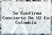 Se Confirma Concierto De <b>U2</b> En Colombia