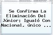 Se Confirma La Eliminación Del <b>Júnior</b>: Igualó Con <b>Nacional</b>, único ...