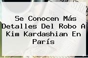 Se Conocen Más Detalles Del Robo A <b>Kim Kardashian</b> En París