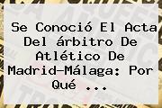 Se Conoció El Acta Del árbitro De <b>Atlético De Madrid</b>-Málaga: Por Qué <b>...</b>
