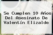 Se Cumplen 10 Años Del Asesinato De <b>Valentín Elizalde</b>