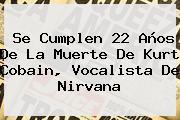 Se Cumplen 22 Años De La Muerte De <b>Kurt Cobain</b>, Vocalista De Nirvana