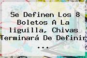 Se Definen Los 8 Boletos A La <b>liguilla</b>, Chivas Terminará De Definir <b>...</b>