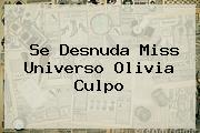 Se Desnuda Miss Universo <b>Olivia Culpo</b>