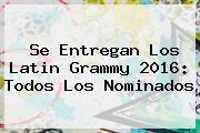 Se Entregan Los <b>Latin Grammy 2016</b>: Todos Los Nominados