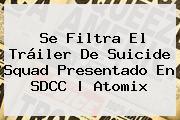 Se Filtra El Tráiler De <b>Suicide Squad</b> Presentado En SDCC | Atomix