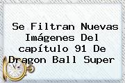 Se Filtran Nuevas Imágenes Del <b>capítulo 91</b> De <b>Dragon Ball Super</b>