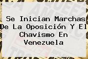 Se Inician Marchas De La Oposición Y El Chavismo En <b>Venezuela</b>