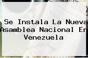 Se Instala La Nueva Asamblea Nacional En <b>Venezuela</b>