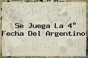 <b>Se Juega La 4° Fecha Del Argentino</b>