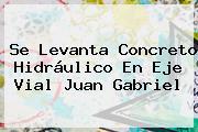Se Levanta Concreto Hidráulico En Eje Vial <b>Juan Gabriel</b>
