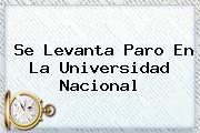Se Levanta Paro En La <b>Universidad Nacional</b>