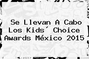 Se Llevan A Cabo Los <b>Kids</b>´ <b>Choice Awards México 2015</b>