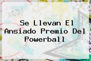 Se Llevan El Ansiado Premio Del <b>Powerball</b>