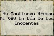 Se Mantienen Bromas Al 066 En <b>Día De Los Inocentes</b>