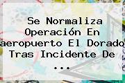 Se Normaliza Operación En <b>aeropuerto El Dorado</b> Tras Incidente De ...