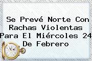 Se Prevé Norte Con Rachas Violentas Para El Miércoles <b>24 De Febrero</b>