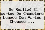 Se Realizó El <b>sorteo</b> De <b>Champions League</b> Con Varios Choques <b>...</b>