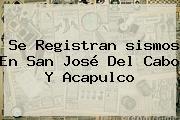 Se Registran <b>sismos</b> En San José Del Cabo Y Acapulco