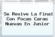 Se Revive La Final Con Pocas Caras Nuevas En <b>Junior</b>