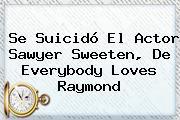 Se Suicidó El Actor <b>Sawyer Sweeten</b>, De Everybody Loves Raymond